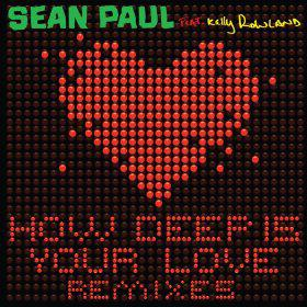 SEAN PAUL FEAT. KELLY ROWLAND - HOW DEEP IS YOUR LOVE [REMIXES]